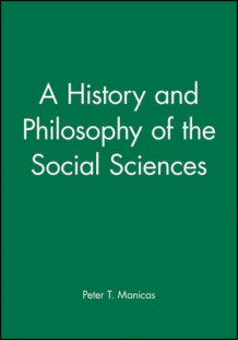 A History and Philosophy of the Social Sciences av Peter T. Manicas (Heftet)