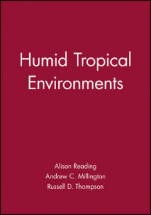 Humid Tropical Environments av Alison Reading, Andrew C. Millington og Russell D. Thompson (Innbundet)