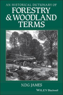 An Historical Dictionary of Forestry and Woodland Terms av N.D.G James (Innbundet)