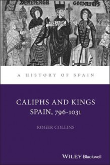 Caliphs and Kings av Roger Collins (Innbundet)