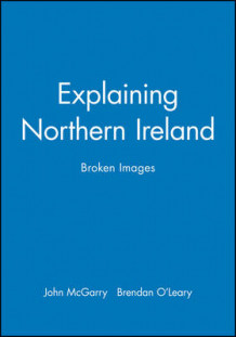 Explaining Northern Ireland av John McGarry og Brendan O'Leary (Heftet)