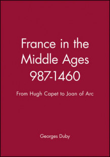 France in the Middle Ages, 987-1460 av Georges Duby (Heftet)