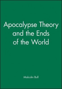 Apocalypse Theory and the Ends of the World av Malcolm Bull (Heftet)