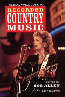 Blackwell Guide to Recorded Country Music av Bob Allen (Innbundet)