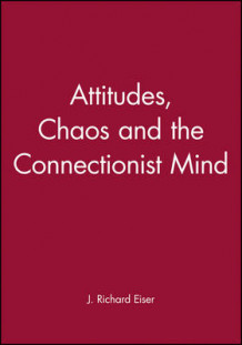 Attitudes, Chaos and the Connectionist Mind av J. Richard Eiser (Heftet)