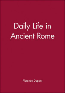 Daily Life in Ancient Rome av Florence Dupont (Heftet)