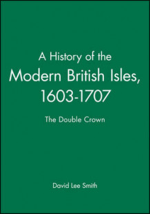 A History of the Modern British Isles, 1603-1707 av David Lee Smith (Innbundet)