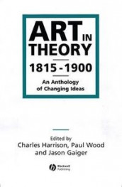 Art in Theory 1815-1900 av Jason Gaiger, Charles Harrison og Paul Wood (Heftet)