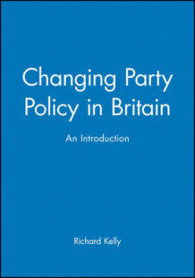 Changing Party Policy in Britain av Richard Kelly (Heftet)
