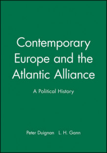 Contemporary Europe and the Atlantic Alliance av Peter Duignan og Lh Gann (Innbundet)