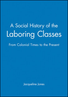 A Social History of Laboring Classes av Jacqueline Jones (Heftet)