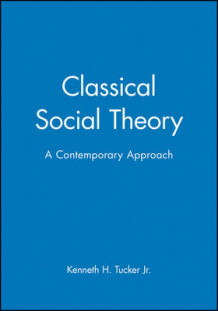 Classical Social Theory av Kenneth H. Tucker (Innbundet)