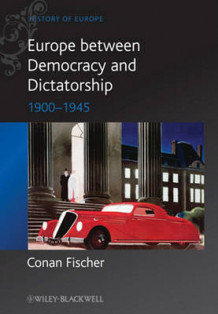 Europe Between Dictatorship and Democracy - 1900- 1945 av Conan Fischer (Innbundet)