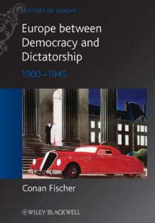 Europe Between Democracy and Dictatorship av Conan Fischer (Heftet)