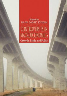 Controversies in Macroeconomics av Huw David Dixon (Heftet)