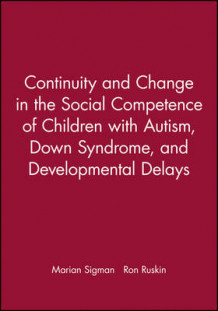 Continuity and Change in the Social Competence of Children with Autism, Down's Syndrome, and Developmental Delays av Marian D. Sigman og Ron Ruskin (Heftet)