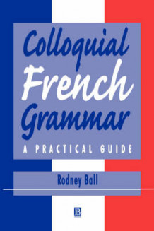 Colloquial French Grammar av Rodney Ball (Heftet)