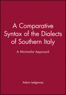 A Comparative Syntax of the Dialects av Adam Ledgeway (Heftet)