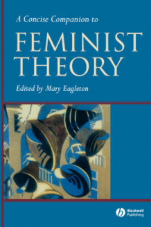 A Concise Companion to Feminist Theory av Mary Eagleton (Heftet)