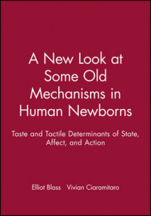 A New Look at Some Old Mechanisms in Human Newborns av Elliott M. Blass og Vivian Ciaramitaro (Heftet)