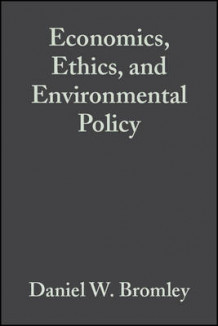 Economics, Ethics and Environmental Policy - Contested Choices (Heftet)