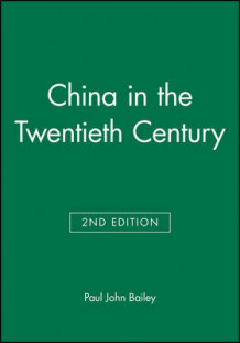 China in the Twentieth Century, Second Edition av Paul Bailey (Innbundet)