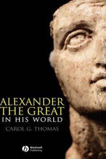 Alexander the Great in His World av Carol G. Thomas (Innbundet)