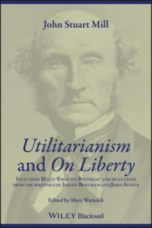 """Utilitarianism"" and ""On Liberty"": Including ""Essay on Bentham"" and Selections from the Writings of Jeremy Bentham and John Austin av John Stuart Mill (Heftet)"