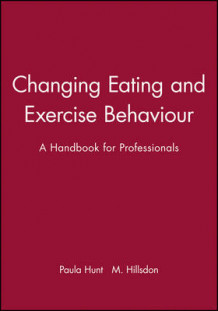 Changing Eating and Exercise Behaviour av Paula Hunt og Melvyn Hillsdon (Heftet)