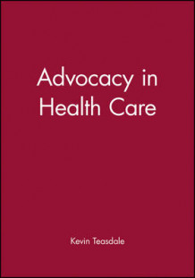 Advocacy in Health Care av Kevin Teasdale (Heftet)