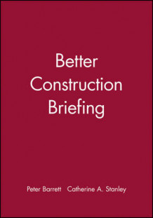 Better Construction Briefing av Peter Barrett og Catherine A. Stanley (Heftet)