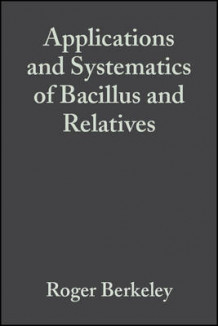 Applications and Systematics of Bacillus and Relatives (Innbundet)