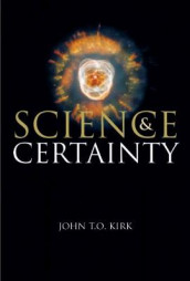 Science and Certainty av John T. Kirk (Heftet)