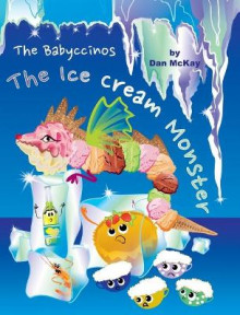 The Babyccinos The Ice Cream Monster av Dan McKay (Innbundet)