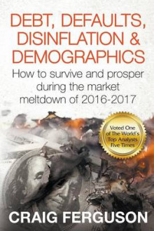 Debt, Defaults, Disinflation & Demographics av Craig Ferguson (Heftet)