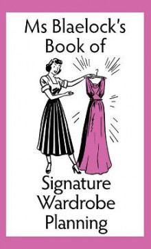 Ms Blaelock's Book of Signature Wardrobe Planning av Alexandria Blaelock (Innbundet)
