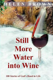 Still More Water into Wine av Helen Brown (Heftet)