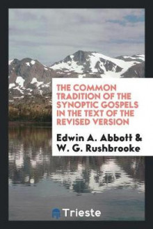 The Common Tradition of the Synoptic Gospels in the Text of the Revised Version av Edwin A Abbott (Heftet)