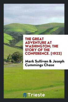 The Great Adventure at Washington; The Story of the Conference. [1922] av Mark Sullivan (Heftet)