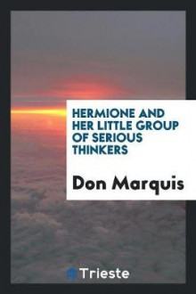 Hermione and Her Little Group of Serious Thinkers av Don Marquis (Heftet)