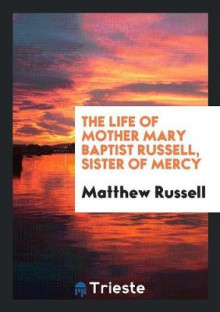 The Life of Mother Mary Baptist Russell, Sister of Mercy av Matthew Russell (Heftet)