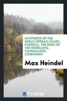 Mysteries of the Great Operas; Faust, Parsifal, the Ring of the Niebelung, Tannhauser, Lohengrin av Max Heindel (Heftet)