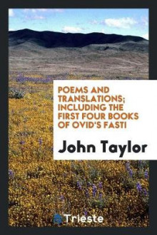 Poems and Translations; Including the First Four Books of Ovid's Fasti av John Taylor (Heftet)