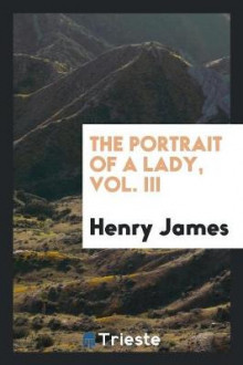 The Portrait of a Lady, Vol. III av Henry James (Heftet)