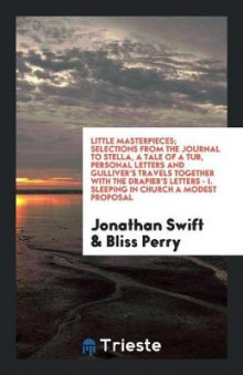 Little Masterpieces; Selections from the Journal to Stella, a Tale of a Tub, Personal Letters and Gulliver's Travels Together with the Drapier's Letters - I. Sleeping in Church a Modest Proposal av Jonathan Swift (Heftet)