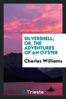 Silvershell; Or, the Adventures of an Oyster av Charles Williams (Heftet)