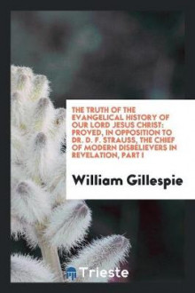 The Truth of the Evangelical History of Our Lord Jesus Christ av William Gillespie (Heftet)
