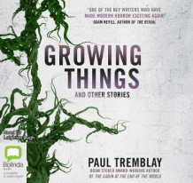 Growing Things and Other Stories av Paul Tremblay (Lydbok-CD)