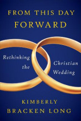 Omslag - From This Day Forward - Rethinking the Christian Wedding