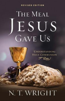 The Meal Jesus Gave Us, Revised Edition av Fellow and Chaplain N T Wright (Heftet)